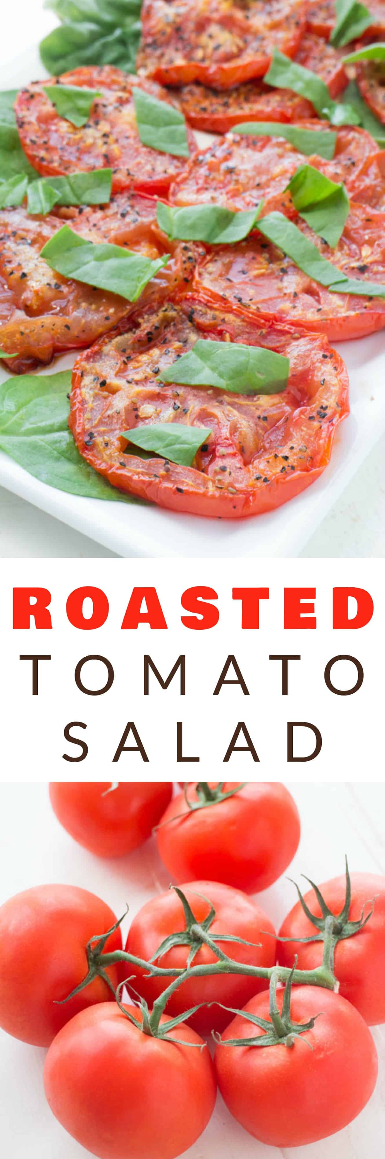 HEALTHY, SIMPLE Roasted Tomato Salad recipe for fresh Summer tomatoes!  Fresh tomatoes are roasted with olive oil for 25 minutes to create a delicious salad!  Serve as a EASY salad, side dish or appetizer! You can use any type of tomatoes - including roma, cherry and heirloom!